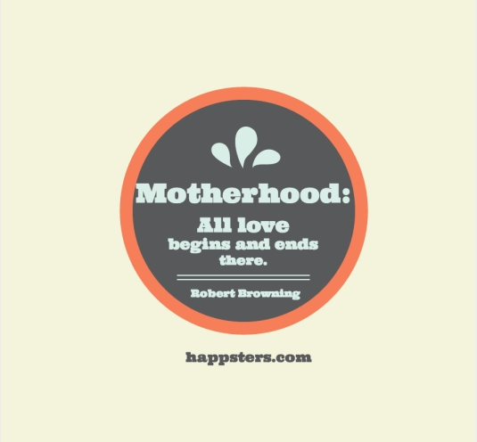 Motherhood: All love begins and ends there - Mother's Day Quotes